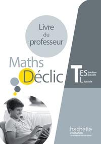 Jean-Paul Beltramone et Franck Giton - Maths Déclic Tle ES-L - Livre du professeur.