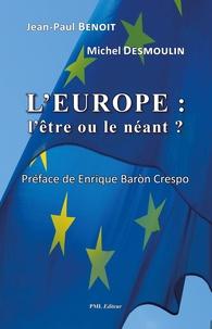 Jean-Paul Benoit et Michel Desmoulin - L'Europe : l'être ou le néant ?.