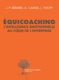 Jean-Paul Bérard et Arnaud Camus - Equicoaching - L'intelligence émotionnelle au coeur de l'entreprise.