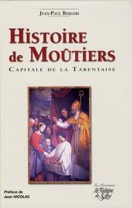 Jean-Paul Bergeri - Histoire de Moûtiers - Capitale de la Tarentaise.