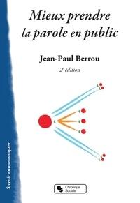 Jean-Paul Berrou - Mieux prendre la parole en public.