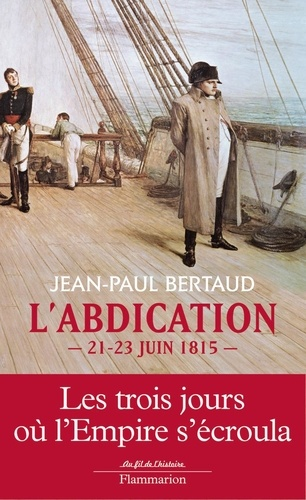 Jean-Paul Bertaud - L'abdication - 21-23 juin 1815.