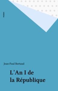 Jean-Paul Bertaud - L'an I de la République.