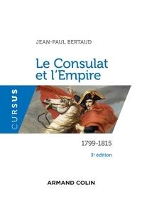 Jean-Paul Bertaud - Le consulat et l'Empire - 1799-1815.