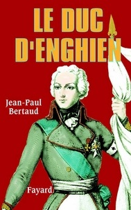 Jean-Paul Bertaud - Le Duc d'Enghien.