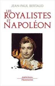 Jean-Paul Bertaud - Les royalistes et Napoléon - 1799-1816.