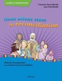 Jean-Paul Bérubé et Françoise Darcy-Bérubé - Nous allons vivre la réconciliation (guide d'animation) - Itinéraire de préparation au sacrement de la réconciliation.