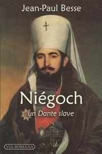 Jean-Paul Besse - Niégoch, un Dante slave - Introduction à l'aède des Balkans.