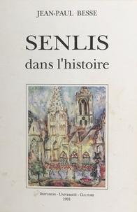 Jean-Paul Besse et Nicole Ferrier-Caverivière - Senlis dans l'histoire.