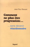 Jean-Paul Besset - Comment ne plus être progressiste... sans devenir réactionnaire.