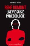 Jean-Paul Besset - René Dumont - Une vie saisie par l'écologie.