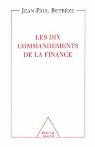 Jean-Paul Betbèze - Dix Commandements de la finance (Les).