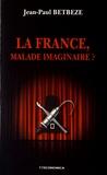 Jean-Paul Betbèze - La France, malade imaginaire ?.