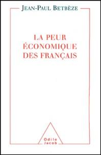 Jean-Paul Betbèze - La peur économique des Français - Soigner la France écophobe.