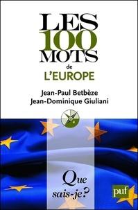 Jean-Paul Betbèze et Jean-Dominique Giuliani - Les 100 mots de l'Europe.