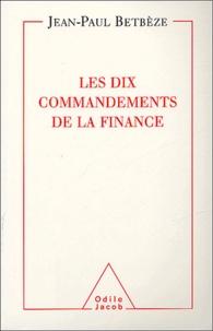 Jean-Paul Betbèze - Les dix commandements de la finance.