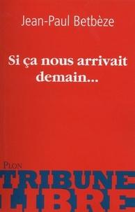 Jean-Paul Betbèze - Si ça nous arrivait demain....