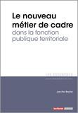 Jean-Paul Beucher - Le nouveau métier de cadre dans la fonction publique territoriale.