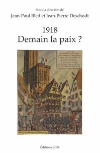 Jean-Paul Bled et Jean-Pierre Deschodt - 1918 - Demain la paix ?.
