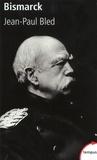 Jean-Paul Bled - Bismarck.