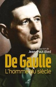 Jean-Paul Bled - De Gaulle, l'homme du siècle.