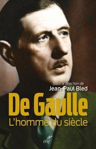 Jean-Paul Bled - De Gaulle - L'homme du siècle.