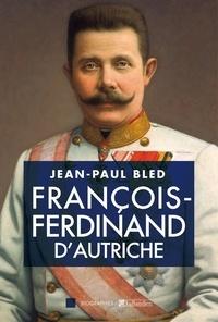 Jean-Paul Bled - François-Ferdinand d'Autriche.