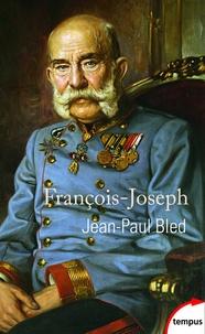 Jean-Paul Bled - Francois-Joseph - L'Empereur éternel.