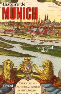Jean-Paul Bled - Histoire de Munich.