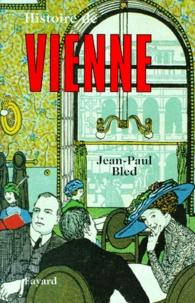 Jean-Paul Bled - Histoire de Vienne.