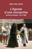 Jean-Paul Bled - L'agonie d'une monarchie - Autriche-Hongrie, 1914-1920.