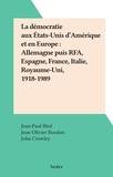 Jean-Paul Bled et Jean-Olivier Boudon - La démocratie aux États-Unis d'Amérique et en Europe : Allemagne puis RFA, Espagne, France, Italie, Royaume-Uni, 1918-1989.