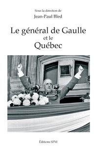 Le général de Gaulle et le Québec - Jean-Paul Bled |