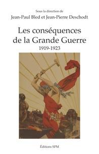 Jean-Paul Bled et Jean-Pierre Deschodt - Les conséquences de la Grande Guerre - 1919-1923.