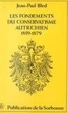 Jean-Paul Bled - Les fondements du conservatisme autrichien, 1859-1879.