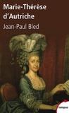 Jean-Paul Bled - Marie-Thérèse d'Autriche.