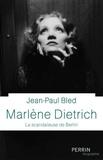 Jean-Paul Bled - Marlène Dietrich - La scandaleuse de Berlin.