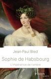Jean-Paul Bled - Sophie de Habsbourg.