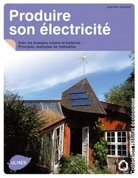 Produire son électricité - Avec les énergies solaire et éolienne : Principes, exemples de réalisation.pdf