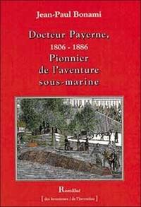 Jean-Paul Bonami - Docteur Payerne, pionnier de l'aventure sous-marine (1806-1886).