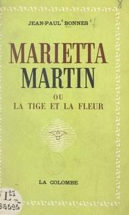 Jean-Paul Bonnes - Marietta Martin - Ou La tige et la fleur.