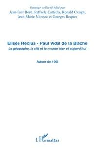 Jean-Paul Bord et Ronald Creagh - Elisée Reclus - Paul Vidal de la Blache - Le géographe, la cité et le monde, hier et aujourd'hui - Autour de 1905.