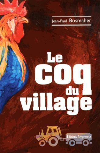 Jean-Paul Bosmaher - Le coq du village.