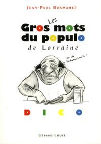 Jean-Paul Bosmaher - Les gros mots du populo de Lorraine (et de Pétaouchnok) - Dico.