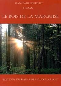 Jean-Paul Bouchet - Le Bois de la Marquise.