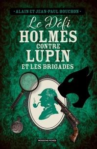 Jean-Paul Bouchon et Alain Bouchon - Le défi Holmes contre Lupin et les brigades.