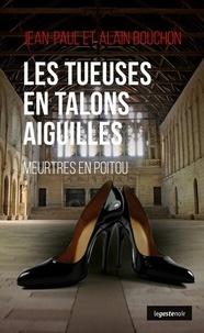 Jean-Paul Bouchon et Alain Bouchon - Les tueuses en talons aiguilles - Meurtres en Poitou.