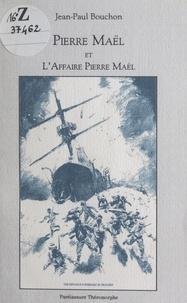 Jean-Paul Bouchon - Pierre Maël et l'affaire Pierre Maël.