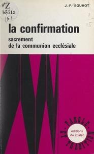 Jean-Paul Bouhot et Raymond Didier - La Confirmation - Sacrement de la communion ecclésiale.