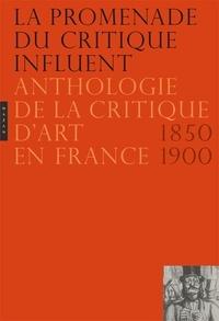 Jean-Paul Bouillon et Nicole Dubreuil-Blondin - La promenade du critique influent - Anthologie de la critique d'art en France 1850-1900.